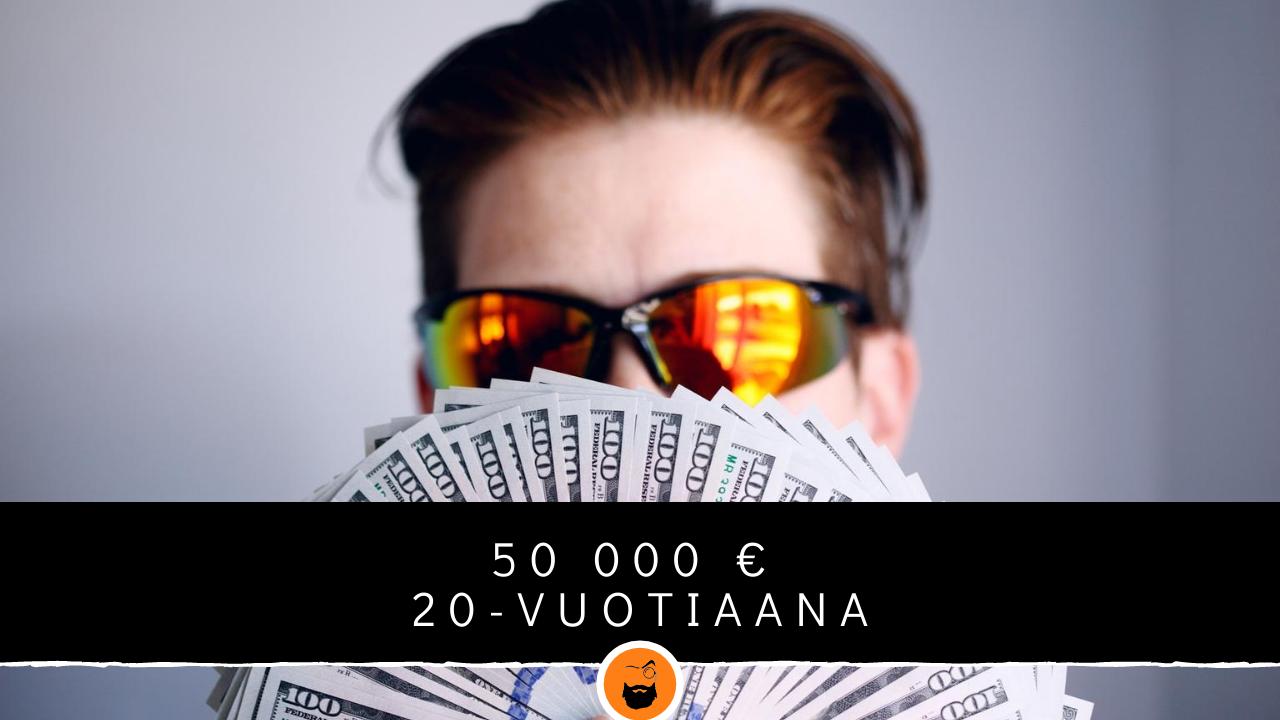 50 000 euroa 20 vuotiaana